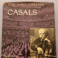 Libros de segunda mano: CASALS - BIOGRAFÍA ILUSTRADA - JOSE Mª CORREDOR - DESTINO 1967. Lote 206481171
