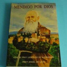 Libros de segunda mano: MENDIGO POR DIOS, VIDA DE FRAY LEOPOLDO DE ALPANDEIRE. FRAY ÁNGEL DE LEÓN. Lote 207052253