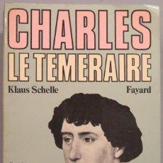Libros de segunda mano: CHARLES LE TEMERAIRE. SCHELLE. Lote 207340455