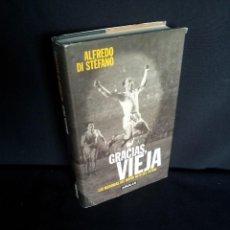 Libros de segunda mano: ALFREDO DI STEFANO - GRACIAS VIEJA, LAS MEMORIAS DEL MAYOR MITO DEL FUTBOL - AGUILAR 2000. Lote 208042053