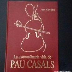Libros de segunda mano: LA EXTRAORDINARIA VIDA DE PAU CASALS 1989 JOAN ALAVEDRA. EDIC. ESPECIAL 1000 AÑOS CATALUÑA. CAIXA T.. Lote 209027635