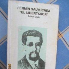 Libros de segunda mano: FERMIN SALVOCHEA , EL LIBERTADOR - RAMON LIARTE - 1ª EDC 1991- IMPRIME GRAFIQUES TORDERA. Lote 209142956