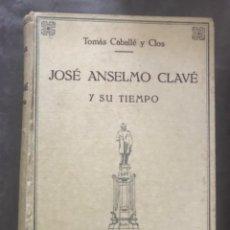 Libros de segunda mano: JOSÉ ANSELMO CLAVÉ Y SU TIEMPO - TOMAS CABALLÉ Y CLOS - EDITORIAL FREIXINET 1949.. Lote 209740561