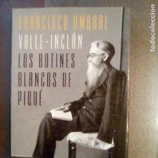 Libros de segunda mano: FRANCISCO UMBRAL. VALLE INCLÁN. LOS BOTINES BLANCOS DE PIQUÉ.. Lote 210554287