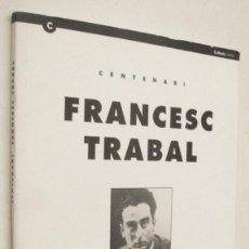 Libros de segunda mano: CENTENARI FRANCESC TRABAL 1899-1999 - EN CATALAN. Lote 210760921