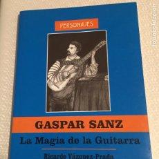 Libros de segunda mano: GASPAR SANZ, LA MAGIA DE LA GUITARRA, RICARDO VAZQUEZ PRADA, EDITORIAL DELSAN. Lote 211728314