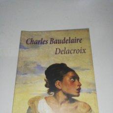 Libros de segunda mano: CHARLES BAUDELAIRE , DELACROIX. Lote 211733738