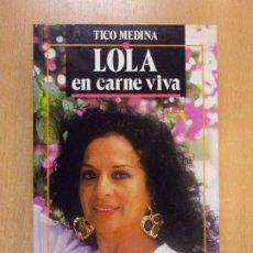 Libros de segunda mano: LOLA EN CARNE VIVA / TICO MEDINA / 1ª EDICIÓN 1990. TEMAS DE HOY. Lote 211767457