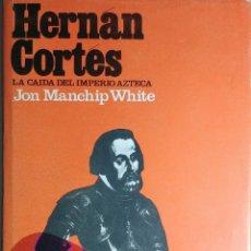 Libros de segunda mano: HERNÁN CORTÉS / JON MANCHIP WHITE. BARCELONA ; MÉXICO : GRIJALBO, 1974. (BIOGRAFÍAS GANDESA).. Lote 212025643