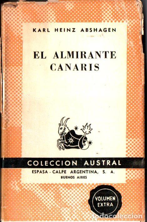 AUSTRAL Nº 1303 : KARL HEINZ ABSHAGEN - EL ALMIRANTE CANARIS (1962) PRIMERA EDICIÓN EN AUSTRAL (Libros de Segunda Mano - Biografías)