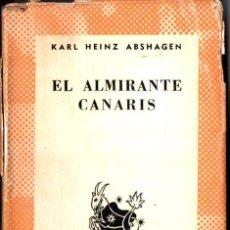 Libros de segunda mano: AUSTRAL Nº 1303 : KARL HEINZ ABSHAGEN - EL ALMIRANTE CANARIS (1962) PRIMERA EDICIÓN EN AUSTRAL. Lote 212705385