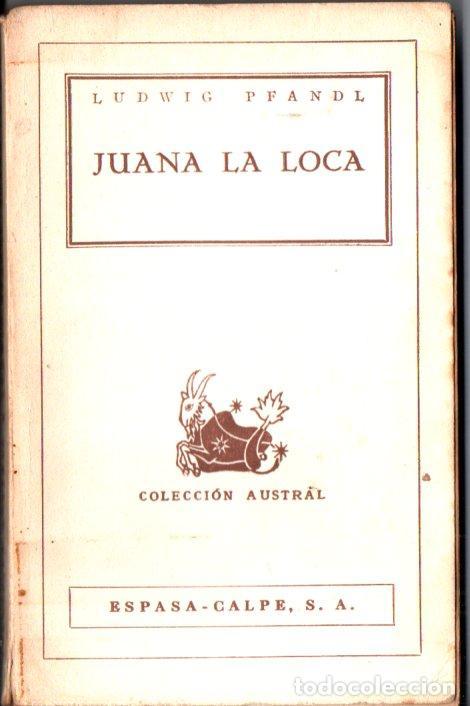 AUSTRAL Nº 17 : LUDWIG PFANDL - JUANA LA LOCA (1943) PRIMERA EDICIÓN EN AUSTRAL (Libros de Segunda Mano - Biografías)
