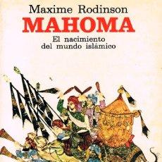 Libros de segunda mano: MAHOMA, EL NACIMIENTO DEL MUNDO ISLAMICO (MAXIME RODINSON), VER INDICE. Lote 213636466