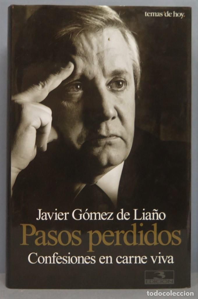 PASOS PERDIDOS. CONFESIONES EN CARNE VIVA. JAVIER GOMEZ DE LIAÑO (Libros de Segunda Mano - Biografías)
