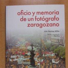 Libros de segunda mano: OFICIO Y MEMORIA DE UN FOTÓGRAFO ZARAGOZANO / JULIO SÁNCHEZ MILLÁN / 2017. Lote 213683286