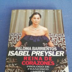Libros de segunda mano: ISABEL PREYSLER. REINA DE CORAZONES. PALOMA BARRIENTOS. EDICIONES B. PRIMER PLANO. AÑO 1991. Lote 213799857