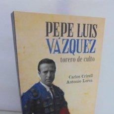 Libros de segunda mano: PEPE LUIS VAZQUEZ. TORERO DE CULTO. CARLOS CRIVELL. ANTONIO LORCA. EL PASEO EDITORIAL 2017.. Lote 213936265