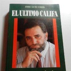 Libros de segunda mano: CASAS, JOSÉ LUIS. EL ÚLTIMO CALIFA : LA LARGA MARCHA DE JULIO ANGUITA. Lote 214115882