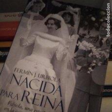 Libros de segunda mano: NACIDA PARA REINA, FABIOLA UNA ESPAÑOLA EN LA CORTE DE LOS BELGAS, FERMÍN J. URBIOLA. Lote 214430895