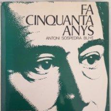 Libros de segunda mano: FA CINQUANTA ANYS – ANTONI SOSPEDRA BUYÉ. Lote 214470368