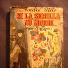 Libros de segunda mano: ANDRE GIDE: - SI LA SEMILLA NO MUERE (AUTOBIOGRAFÍA) - (BUENOS AIRES, 1951). Lote 214876943