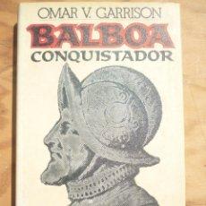 Libros de segunda mano: BALBOA EL CONQUISTADOR OMAR V GARRISON. Lote 215886598