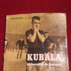 Libros de segunda mano: KUBALA UN BARCELONÍ DE BUDAPEST. Lote 216000060
