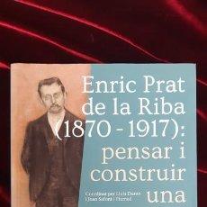 Libros de segunda mano: ENRIC PRAT DE LA RIBA (1870-1917). PENSAR I CONSTRUIR UNA CATALUNYA PER AL FUTUR - LLUÍS DURAN I JOA. Lote 216370287