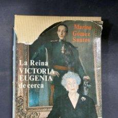 Libros de segunda mano: LA REINA VICTORIA EUGENIA DE CERCA. MARINO GOMEZ SANTOS. AFRODISIO AGUADO. MADRID, 1964. PAGS:308. Lote 217183892