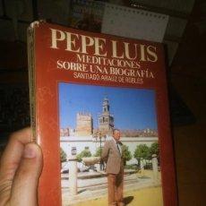 Libros de segunda mano: PEPE LUIS. MEDITACIONES SOBRE UNA BIOGRAFÍA. Lote 217420145