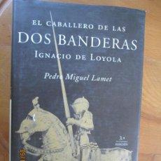 Libros de segunda mano: EL CABALLERO DE LAS DOS BANDERAS IGNACIO DE LOYOLA -PEDRO MIGUEL LAMET- MARTINEZ ROCA 2002.. Lote 218153307
