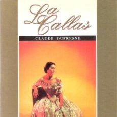 Libros de segunda mano: LA CALLAS - CLAUDE DUFRESNE. Lote 218154826