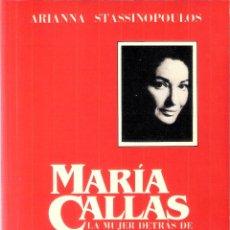Libros de segunda mano: MARIA CALLAS.- LA MUJER DETRÁS DE LA LEYENDA - ARIANNA STASSINOPOULOS. Lote 218154838