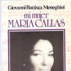 Libros de segunda mano: MI MUJER MARIA CALLAS - GIOVANNI BATTISTA MENEGHINI. Lote 218154848