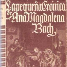 Libros de segunda mano: LA PEQUEÑA CRÓNICA DE ANA MAGDALENA BACH - ANA MAGDALENA BACH. Lote 218154883