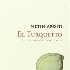 Libros de segunda mano: EL TURQUETTO, METIN ARDITTI. NAVONA, ED. 2015.. Lote 218155552