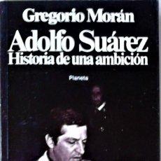 Libros de segunda mano: GREGORIO MORÁN - ADOLFO SUÁREZ, HISTORIA DE UNA AMBICIÓN. Lote 218220567