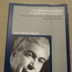 Libros de segunda mano: CESÁREO GONZÁLEZ. EL EMPRESARIO ESPECTÁCULO. JOSÉ ANTONIO DURÁN. FRANCO. Lote 218752280