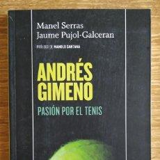 Libros de segunda mano: BIOGRAFÍA - ANDRÉS GIMENO. PASIÓN POR EL TENIS (2013) MANUEL SERRAS Y JAUME PUJOL-GALCERAN, TURPIAL. Lote 219016751