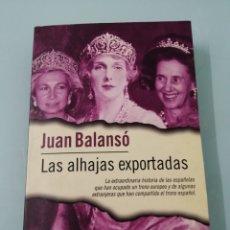 Libros de segunda mano: LAS ALHAJAS EXPORTADAS. JUAN BALANSÓ. ED. PLAZA&JANES. BARCELONA, 2000. EXCELENTE.. Lote 220190567