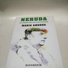 Libros de segunda mano: MARIO AMORÓS , NERUDA , EL PRINCIPE DE LOS POETAS , TAPA DURA SOBRECUBIERTAS. Lote 220531528