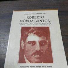 Libros de segunda mano: ROBERTO NOVOA SANTOS : UNA VIDA, UNA FILOSOFIA. JUAN JOSE FERNANDEZ TEIJERO. 1998.. Lote 220818100