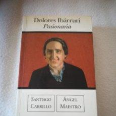 Libros de segunda mano: DOLORES IBARRURI. PASIONARIA. SANTIAGO CARRILLO / ANGEL MAESTRO. 1º ED. 2004. EDICIONES B. Lote 220982037