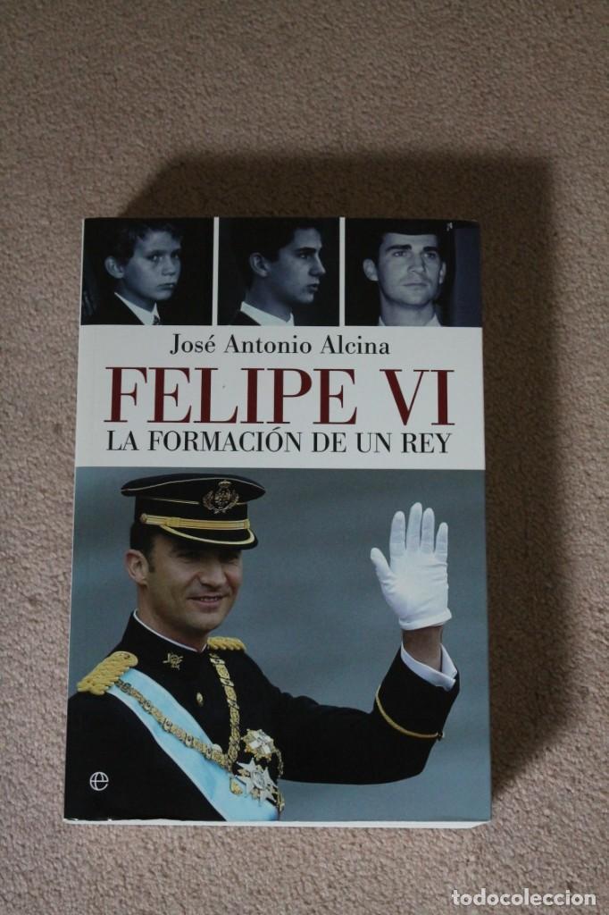 FELIPE VI LA FORMACION DE UN REY. JOSE ANTONIO ALCINA (Libros de Segunda Mano - Biografías)