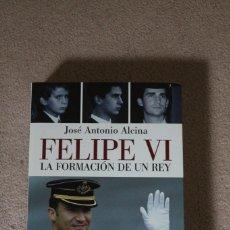 Libros de segunda mano: FELIPE VI LA FORMACION DE UN REY. JOSE ANTONIO ALCINA. Lote 221437236