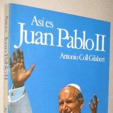 Libros de segunda mano: ASI ES JUAN PABLO II - ANTONIO COLL GILABERT - ILUSTRADO. Lote 221579161