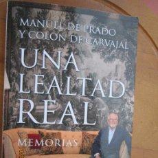 Libros de segunda mano: UNA LEALTAD REAL - MEMORIAS - MANUEL DE PRADO Y COLÓN DE CARVAJAL - ALMUZARA 1ª ED. 2018. TAPA BLAND. Lote 221966026