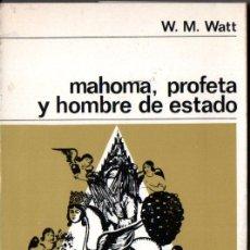 Libros de segunda mano: WATT . MAHOMA, PROFETA Y HOMBRE DE ESTADO (LABOR, 1967). Lote 222139995