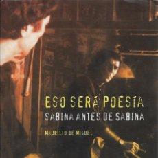 Libros de segunda mano: ESO SERÁ POESÍA. SABINA ANTES DE SABINA, MAURILIO DE MIGUEL. Lote 222190307