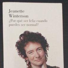 Libros de segunda mano: JEANETTE WINTERSON - POR QUÉ SER FELIZ CUÁNDO PUEDES SER NORMAL?. Lote 222218590